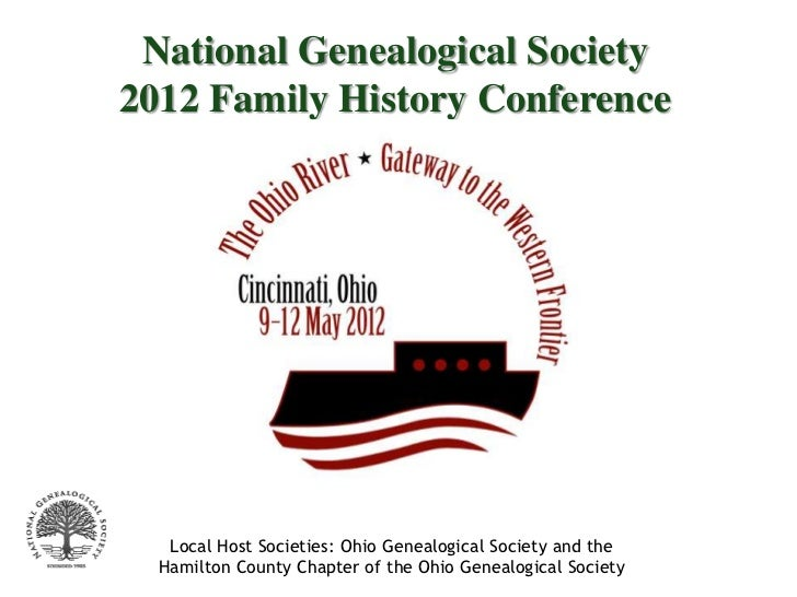 National Genealogical Society2012 Family History Conference   Local Host Societies: Ohio Genealogical Society and the  Ham...