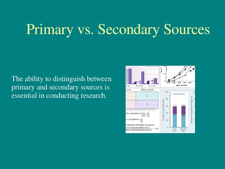 Primary vs. Secondary Sources The ability to distinguish between primary and secondary sources is essential in conducting ...