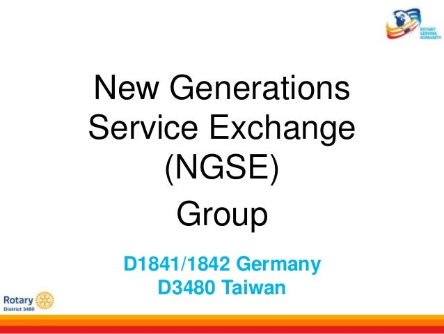 New Generations Service Exchange (NGSE) Group D1841/1842 Germany D3480 Taiwan