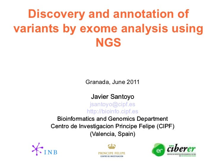 Discovery and annotation ofvariants by exome analysis using              NGS                  Granada, June 2011          ...