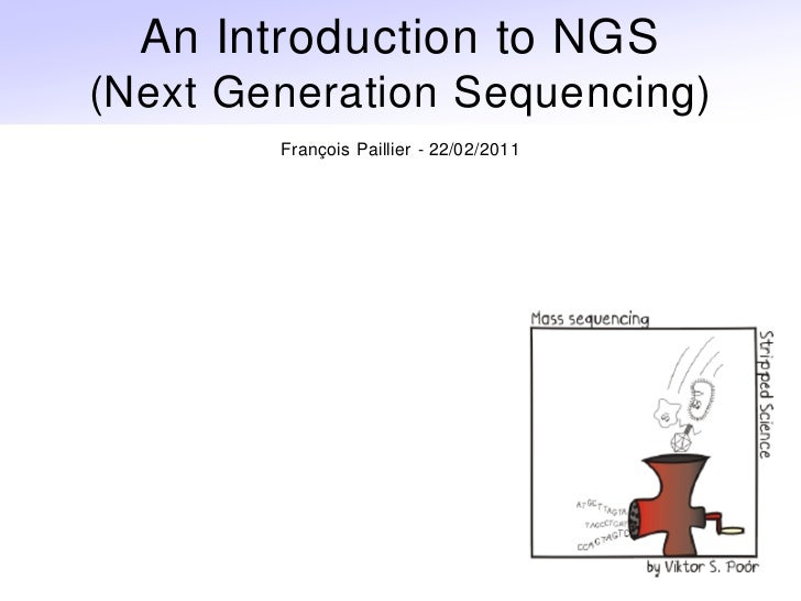 An Introduction to NGS(Next Generation Sequencing)        François Paillier - 22/02/2011