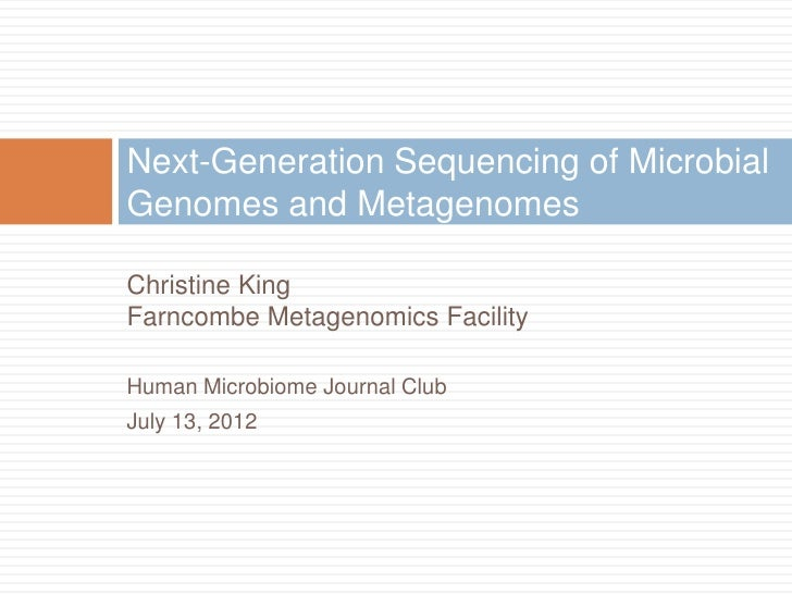 Next-Generation Sequencing of MicrobialGenomes and MetagenomesChristine KingFarncombe Metagenomics FacilityHuman Microbiom...