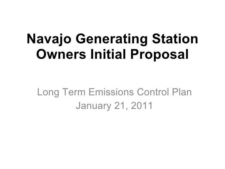 Navajo Generating Station Owners Initial Proposal Long Term Emissions Control Plan January 21, 2011