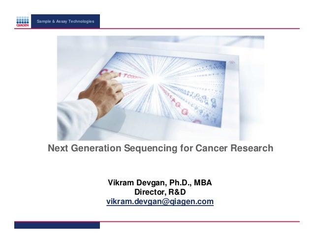 Sample & Assay Technologies  Next Generation Sequencing for Cancer Research  Vikram Devgan, Ph.D., MBA Director, R&D vikra...