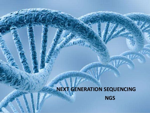 NEXT GENERATION SEQUENCING NGS