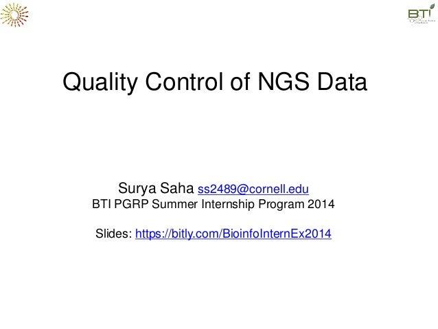 Surya Saha ss2489@cornell.edu BTI PGRP Summer Internship Program 2014 Slides: https://bitly.com/BioinfoInternEx2014 Qualit...
