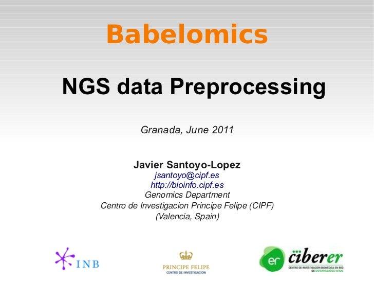 BabelomicsNGS data Preprocessing             Granada, June 2011           Javier Santoyo-Lopez                 jsantoyo@ci...