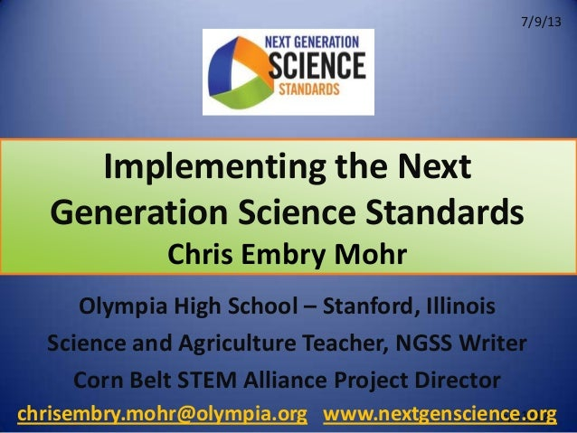 Implementing the Next Generation Science Standards 5/31/12 Chris Embry Mohr Olympia High School – Stanford, Illinois Scien...