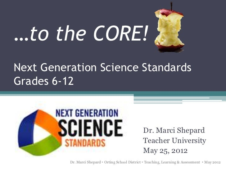 …to the CORE!Next Generation Science StandardsGrades 6-12                                                    Dr. Marci She...