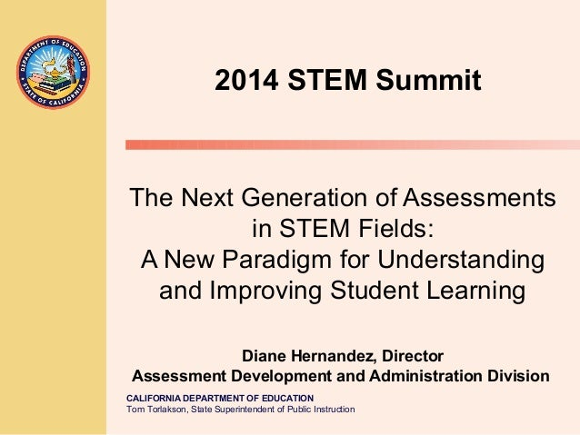 2014 STEM Summit  The Next Generation of Assessments in STEM Fields: A New Paradigm for Understanding and Improving Studen...