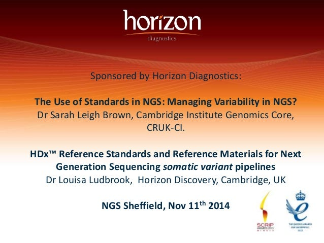 Sponsored by Horizon Diagnostics:  The Use of Standards in NGS: Managing Variability in NGS?  Dr Sarah Leigh Brown, Cambri...