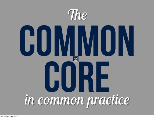 COMMON COREin common practice The Thursday, July 25, 13