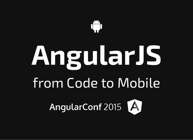  AngularJS from Code to Mobile