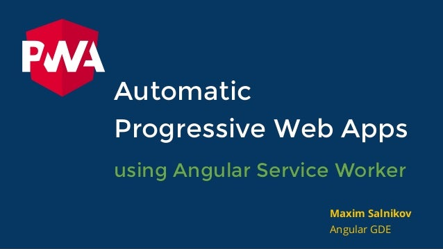 Automatic Progressive Web Apps using Angular Service Worker