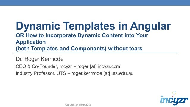 Copyright © Incyzr 2018 Dynamic Templates in Angular OR How to Incorporate Dynamic Content into Your Application (both Tem...