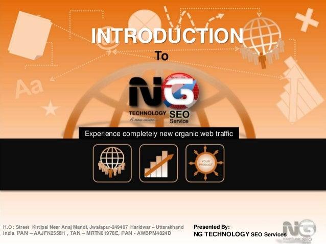 INTRODUCTION  Experience completely new organic web traffic  H.O : Street Kirtipal Near Anaj Mandi, Jwalapur-249407 Haridw...