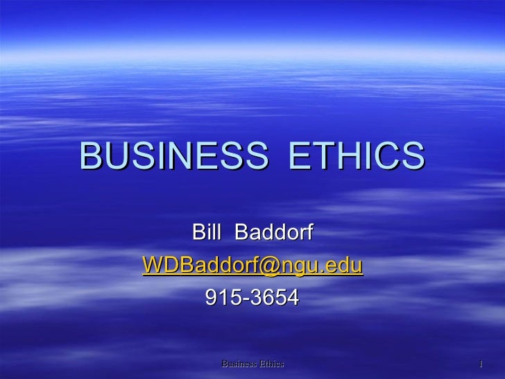 BUSINESS   ETHICS Bill  Baddorf WD [email_address] 915-3654
