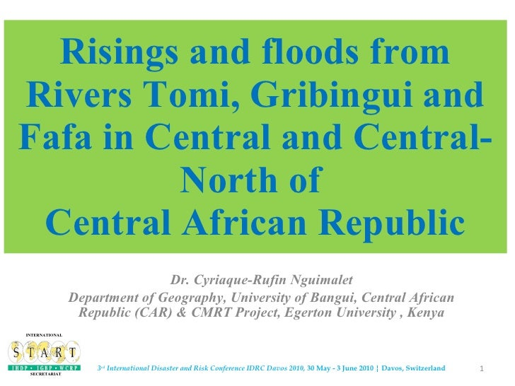Risings and floods from Rivers Tomi, Gribingui and Fafa in Central and Central-North of  Central African Republic Dr. Cyri...