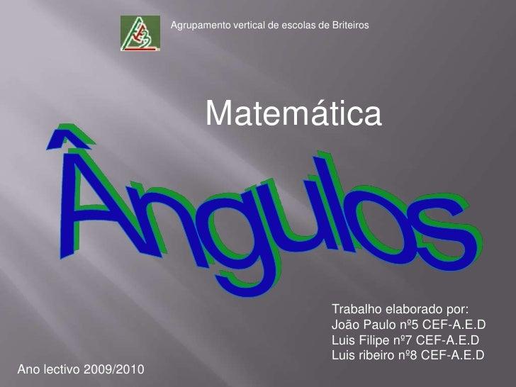 Agrupamento vertical de escolas de Briteiros<br />Matemática<br />Ângulos<br />Trabalho elaborado por: <br />João Paulo nº...