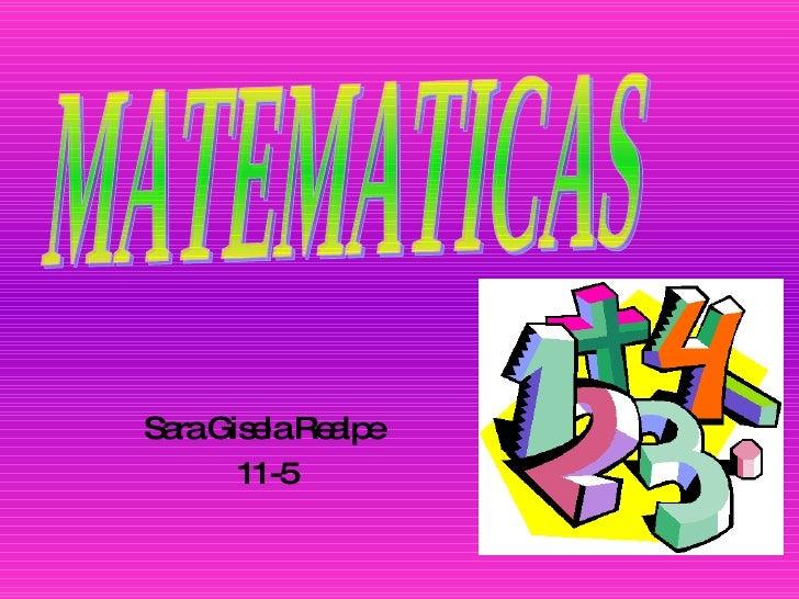 <ul><li>Sara Gisela Realpe  </li></ul><ul><li>11-5 </li></ul>MATEMATICAS
