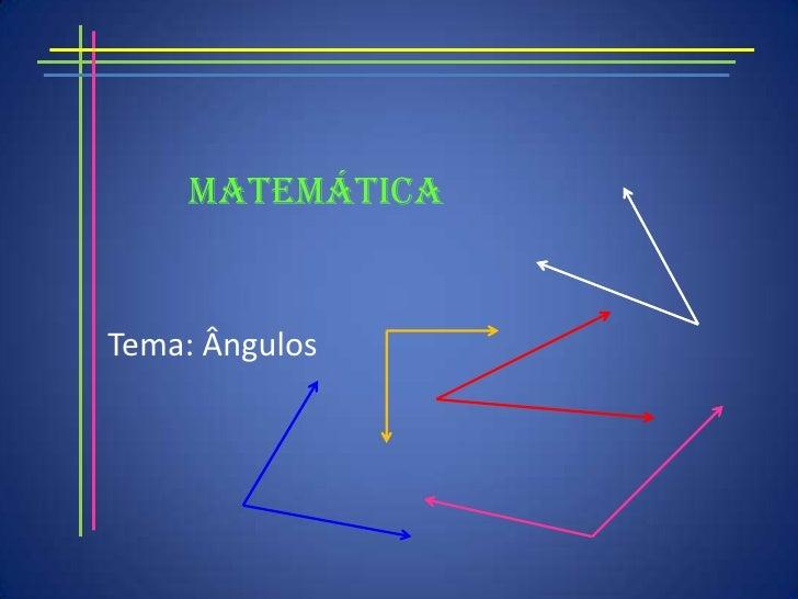 Matemática<br />Tema: Ângulos<br />