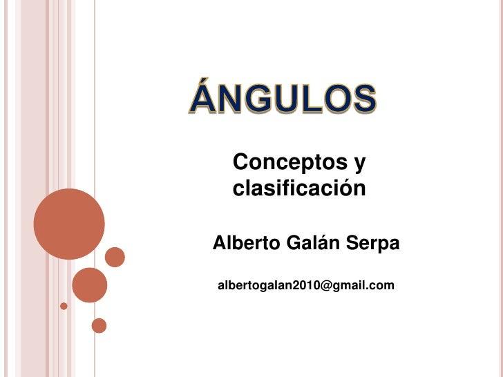 Conceptos y  clasificaciónAlberto Galán Serpaalbertogalan2010@gmail.com