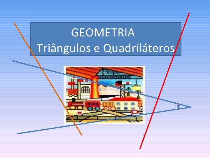 GEOMETRIA  Triângulos e Quadriláteros