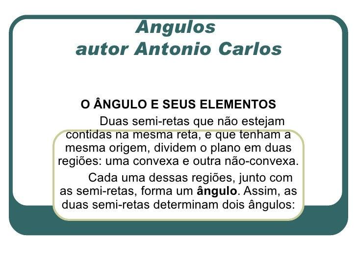 Ângulos    autor Antonio Carlos        O ÂNGULO E SEUS ELEMENTOS    Duassemi-retasquenãoestejam   contidasna...