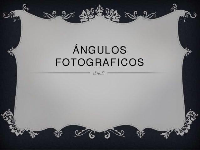 ÁNGULOS  FOTOGRAFICOS