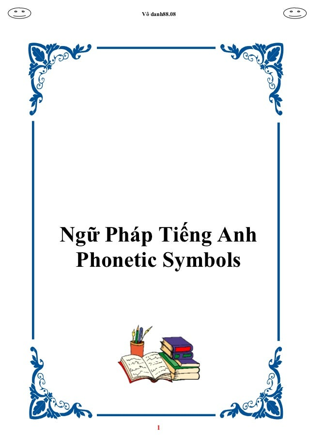 Vô danh88.08Ngữ Pháp Tiếng Anh Phonetic Symbols            1