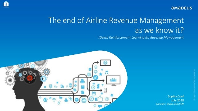 Strictly CONFIDENTIAL The end of Airline Revenue Management as we know it? (Deep) Reinforcement Learning for Revenue Manag...