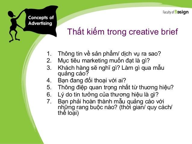 Thất kiếm trong creative brief 1. Thông tin về sản phẩm/ dịch vụ ra sao? 2. Mục tiêu marketing muốn đạt là gì? 3. Khách hà...