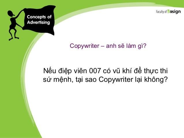 Copywriter – anh sẽ làm gì? Nếu điệp viên 007 có vũ khí để thực thi sứ mệnh, tại sao Copywriter lại không?