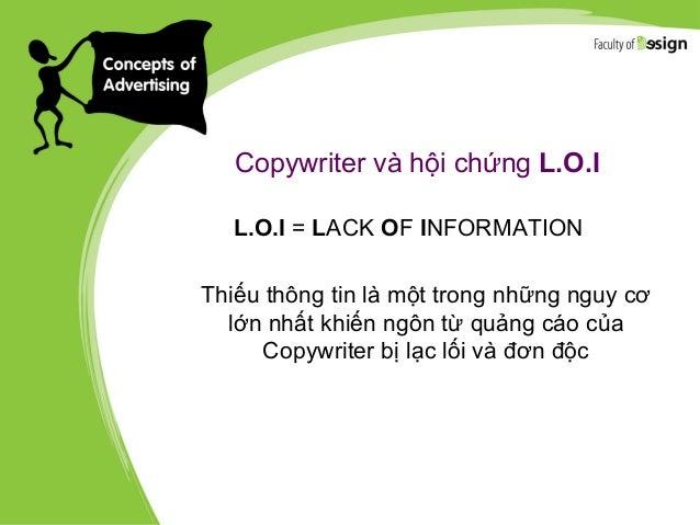 Copywriter và hội chứng L.O.I L.O.I = LACK OF INFORMATION Thiếu thông tin là một trong những nguy cơ lớn nhất khiến ngôn t...