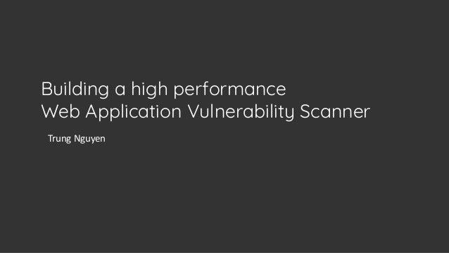 Trung Nguyen Building a high performance Web Application Vulnerability Scanner