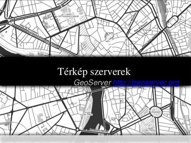 Térkép szerverek GeoServer http://geoserver.org