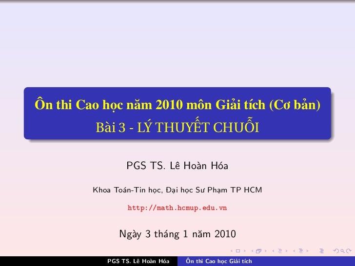 Ôn thi Cao h c năm 2010 môn Gi i tích (Cơ b n)         Bài 3 - LÝ THUY T CHU I                 PGS TS. Lê Hoàn Hóa        ...