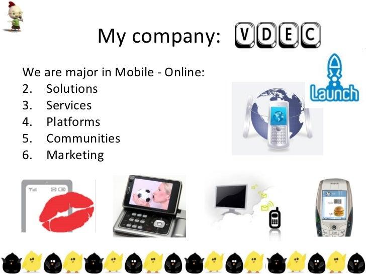 My company:  <ul><li>We are major in Mobile - Online: </li></ul><ul><li>Solutions </li></ul><ul><li>Services </li></ul><ul...
