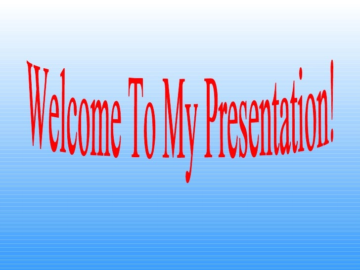 Welcome To My Presentation!