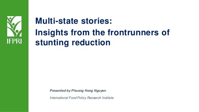 Presented by Phuong Hong Nguyen International Food Policy Research Institute Multi-state stories: Insights from the frontr...