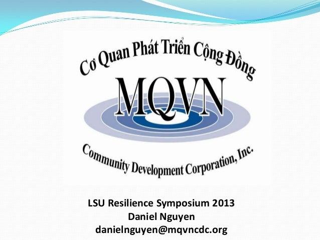 LSU Resilience Symposium 2013 Daniel Nguyen danielnguyen@mqvncdc.org