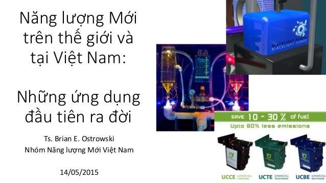 Năng lượng Mới trên thế giới và tại Việt Nam: Những ứng dụng đầu tiên ra đời Ts. Brian E. Ostrowski Nhóm Năng lượng Mới Vi...