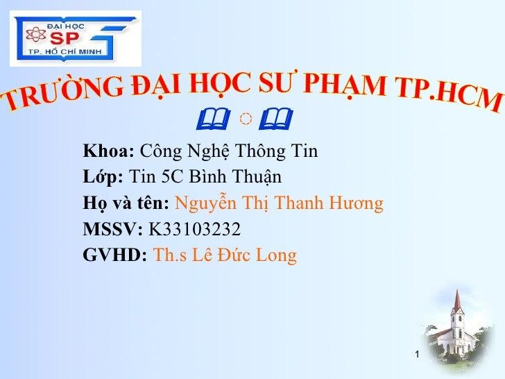<ul><li>   ◌  </li></ul><ul><li>Khoa:  Công Nghệ Thông Tin </li></ul><ul><li>Lớp:  Tin 5C Bình Thuận </li></ul><ul><li>H...