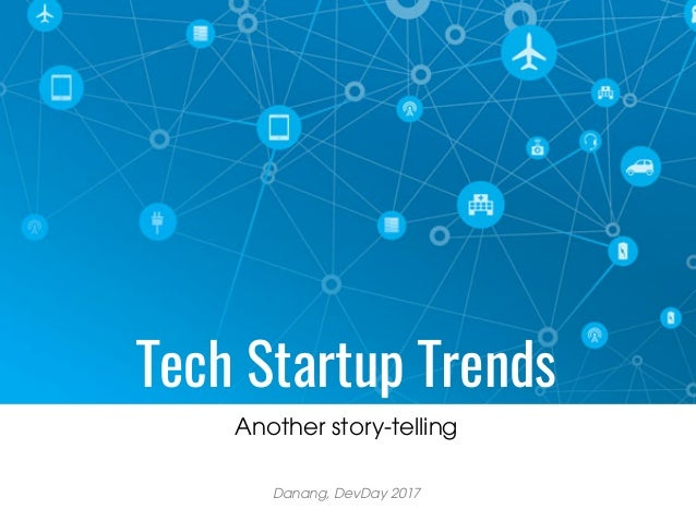 Tech Startup Trends Another story-telling Danang, DevDay 2017