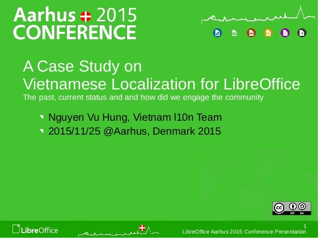 1 LibreOffice Aarhus 2015 Conference Presentation A Case Study on Vietnamese Localization for LibreOffice The past, curren...