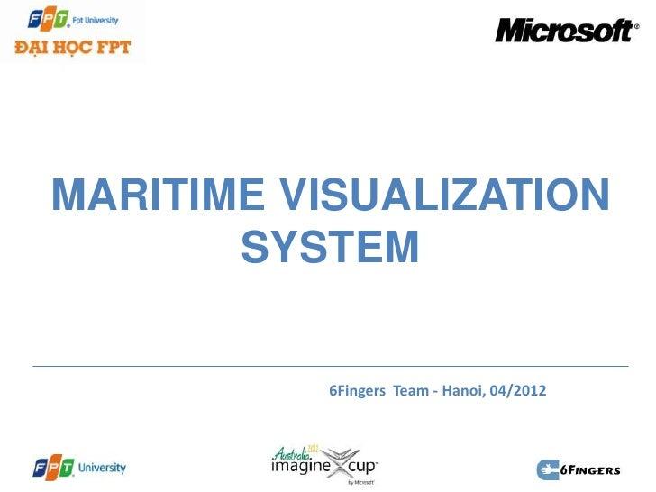 MARITIME VISUALIZATION       SYSTEM          6Fingers Team - Hanoi, 04/2012