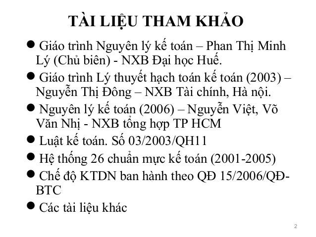 TÀI LIỆU THAM KHẢO Giáo trình Nguyên lý kế toán – Phan Thị Minh Lý (Chủ biên) - NXB Đại học Huế. Giáo trình Lý thuyết hạ...