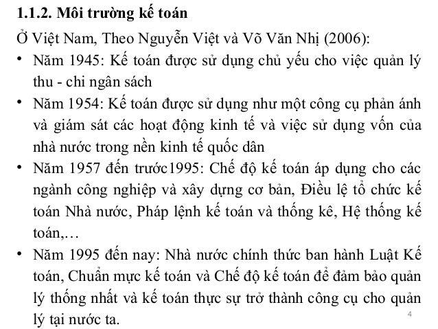 1.1.2. Môi trường kế toán Ở Việt Nam, Theo Nguyễn Việt và Võ Văn Nhị (2006): • Năm 1945: Kế toán được sử dụng chủ yếu cho ...