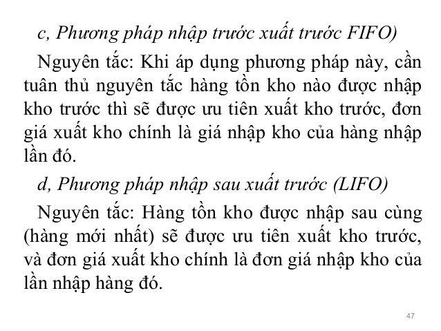 c, Phương pháp nhập trước xuất trước FIFO) Nguyên tắc: Khi áp dụng phương pháp này, cần tuân thủ nguyên tắc hàng tồn kho n...