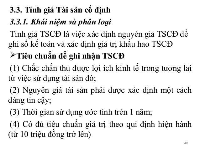 3.3. Tính giá Tài sản cố định 3.3.1. Khái niệm và phân loại Tính giá TSCĐ là việc xác định nguyên giá TSCĐ để ghi sổ kế to...